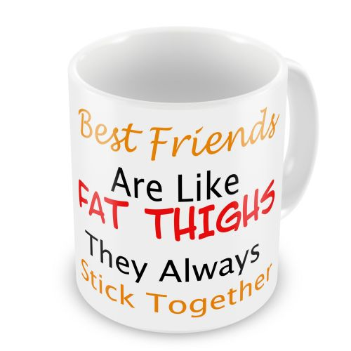 Best Friends Are Like Fat Thighs They Always Stick Together Novelty Gift Mug